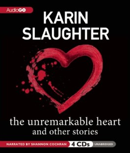 Karin Slaughter The Unremarkable Heart